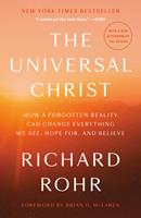 The Universal Christ: How a Forgotten Reality Can Change Everything We See, Hope For and Believe 1524762091 Book Cover