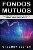 Fondos Mutuos: Gu�a Completa Para Principiantes Crea Tu Riqueza Usando Fondos Mutuos 1088883303 Book Cover