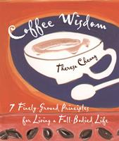 Coffee Wisdom: 7 Finely-Ground Principles for Living a Full-Bodied Life 1573248657 Book Cover