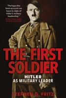 The First Soldier: Hitler as Military Leader 0300205988 Book Cover
