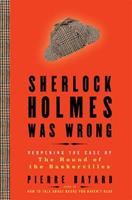 Sherlock Holmes Was Wrong: Reopening the Case of The Hound of the Baskervilles 1596916443 Book Cover