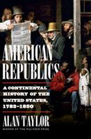 American Republics: A Continental History of the United States, 1783-1850 1324005793 Book Cover