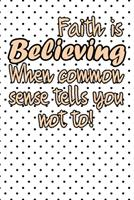 Faith is believing when common sense tells you not life quote to start a happy new year notebook gift: Journal with blank Lined pages for journaling, note taking and jotting down ideas and thoughts 1673989462 Book Cover