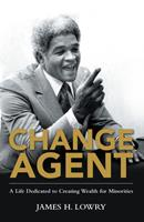 Change Agent: A Life Dedicated to Creating Wealth for Minorities