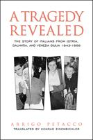 A Tragedy Revealed: The Story of Italians from Istria, Dalmatia, and Venezia Giulia, 1943-1956 1487526369 Book Cover