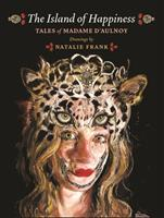 The Island of Happiness: Tales of Madame d'Aulnoy 0691180245 Book Cover