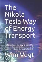 The Nikola Tesla Way of Energy Transport: Light contains the key to open the doors to Heaven. Unfortunately, the same key fits on the doors to Hell 1099574315 Book Cover