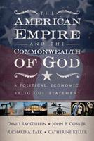 The American Empire and the Commonwealth of God: A Political, Economic, Religious Statement 0664230091 Book Cover
