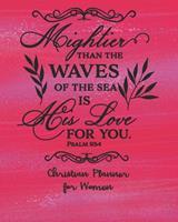 Christian Planner For Women - His Love For You Psalm 93: 4: 2020 Monthly Agenda Christian Family Organiser, Prayer Journal and Sermon Tracker Diary For Women Teens Girls 1709976470 Book Cover