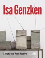 Isa Genzken: Sculpture as World Receiver 022640997X Book Cover
