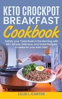 Keto Crockpot Breakfast Cookbook: Satisfy your Taste Buds in the Morning with 60+ Simple, Delicious and Quick Recipes to Make for your Keto Diet! 180216250X Book Cover