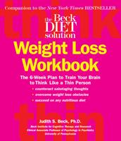 Beck Diet Solution Weight Loss Workbook: The 6-week Plan to Train Your Brain to Think Like a Thin Person 0848731913 Book Cover