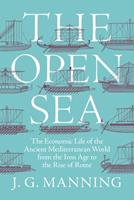 The Open Sea: The Economic Life of the Ancient Mediterranean World from the Iron Age to the Rise of Rome 0691202303 Book Cover
