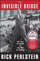 The Invisible Bridge: The Fall of Nixon and the Rise of Reagan 1476782415 Book Cover