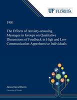 The Effects of Anxiety-arousing Messages in Groups on Qualitative Dimensions of Feedback in High and Low Communication Apprehensive Individuals 0530007886 Book Cover