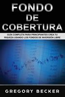 Fondo de Cobertura: Gu�a Completa para Principiantes Crea Tu Riqueza Usando los Fondos de Inversi�n Libre 108870073X Book Cover