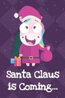 Santa Claus Is Coming: Funny Crude and Rude Unicorn Notebook and Journal for Adults of All Ages 1704145902 Book Cover