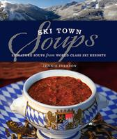 Ski Town Soups : Signature Soups from World Class Ski Resorts Book Cover