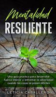 Mentalidad Resiliente: Una gua prctica para desarrollar fuerza interior y enfrentar la adversidad cuando las cosas se ponen difciles 399104031X Book Cover