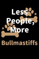 Less People, More Bullmastiffs: Journal (Diary, Notebook) Funny Dog Owners Gift for Bullmastiff Lovers 1708183744 Book Cover