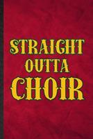 Straight Outta Choir: Funny Blank Lined Choir Soloist Orchestra Notebook/ Journal, Graduation Appreciation Gratitude Thank You Souvenir Gag Gift, Superb Graphic 110 Pages 1676730699 Book Cover