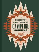 The Pendleton Field Guide to Campfire Cooking 1797207598 Book Cover