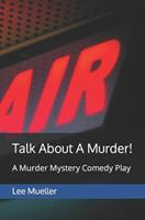 Talk about a Murder!: A Murder Mystery Comedy Play 149738138X Book Cover