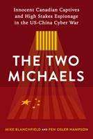 The Two Michaels: Innocent Canadian Captives, High Stakes Espionage, and the Us-China Cyber War 1989555543 Book Cover