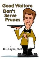 Good Waiters Don't Serve Prunes 0578947773 Book Cover