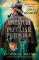 The Adventure of the Peculiar Protocols: Adapted from the Journals of John H. Watson, M.D. 1250228956 Book Cover