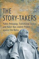 The Story-Takers: Public Pedagogy, Transitional Justice, and Italy's Non-Violent Protest Against the Mafia 1487521774 Book Cover