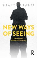 New Ways of Seeing: The Democratic Language of Photography 135004931X Book Cover