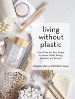 Breaking Up with Plastic: 100 Small Swaps to Lead a Plastic-Free Life