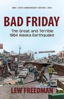 Bad Friday, The Great & Terrible 1964 Alaska Earthquake 1935347241 Book Cover