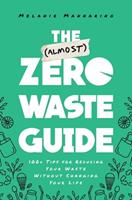 The (Almost) Zero Waste Guide: 100+ Tips for Reducing Your Waste Without Changing Your Life