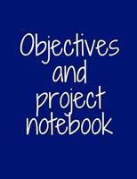 Objectives and Project Notebook: Make your dreams come true by organizing yourself! -- 100 pages -- Task Organization -- Project Tracker -- To Do List -- Notes -- Budget -- Time Management -- Business 1676809430 Book Cover