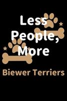 Less People, More Biewer Terriers: Journal (Diary, Notebook) Funny Dog Owners Gift for Biewer Terrier Lovers 1708174400 Book Cover