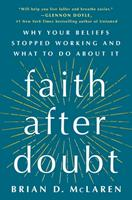 Faith After Doubt: Why Your Beliefs Stopped Working and What to Do about It 1250262771 Book Cover