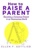 How to Raise A Parent 1637770324 Book Cover