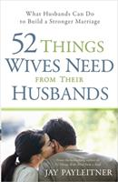 52 Things Wives Need from Their Husbands: What Husbands Can Do to Build a Stronger Marriage 0736944710 Book Cover