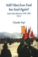 Will Tibet Ever Find Her Soul Again?: India Tibet Relations 1947-1962 - Part 2 8193759184 Book Cover