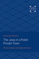 The Jews in a Polish Private Town: The Case of Opat�w in the Eighteenth Century 1421436264 Book Cover