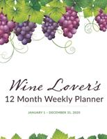 12 Month Weekly Planner with Daily Wine Review: January 1 - December 31, 2020 1670868664 Book Cover