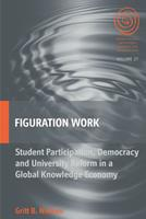 Figuration Work: Student Participation, Democracy and University Reform in a Global Knowledge Economy 1782387714 Book Cover