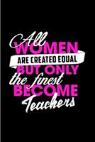 All women are created equal but only the finest become teachers: Tutor Notebook journal Diary Cute funny humorous blank lined notebook Gift for student school college ruled graduation gift ... job wor 1677361794 Book Cover