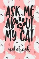 Ask Me About My Cat - Notebook: Cute Cat Themed Notebook Gift For Women 110 Blank Lined Pages With Kitty Cat Quotes 1710292032 Book Cover