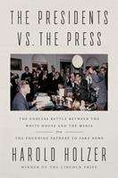 The Presidents vs. the Press: The Endless Battle between the White House and the Media--from the Founding Fathers to Fake News 152474526X Book Cover