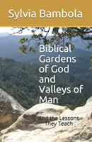 Biblical Gardens of God and Valleys of Man: And the Lessons They Teach 0965738949 Book Cover