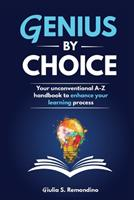 Genius by Choice: Your unconventional A–Z handbook to enhance your learning process 183807046X Book Cover