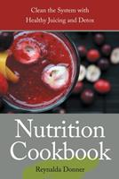 Nutrition Cookbook: Clean the System with Healthy Juicing and Detox 1630228974 Book Cover